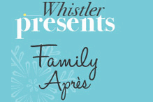 Whistler Presents Family Après